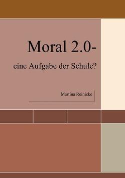 Moral 2.0- eine Aufgabe der Schule? von Reinicke,  Martina