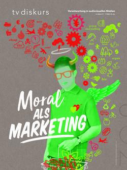 Moral als Marketing von Freiwillige Selbstkontrolle Fernsehen e.V.,  Freiwillige Selbstkontrolle Fernsehen e.V.,