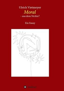 Moral – aus dem Nichts? von Vietmeyer,  Ulrich