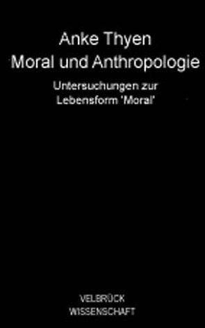 Moral und Anthropologie von Thyen,  Anke