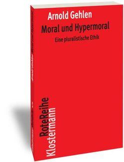 Moral und Hypermoral von Gehlen,  Arnold, Rehberg,  Karl-Siegbert