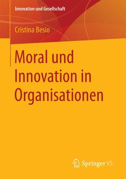 Moral und Innovation in Organisationen von Besio,  Cristina