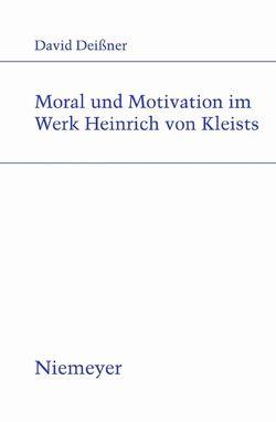 Moral und Motivation im Werk Heinrich von Kleists von Deissner,  David