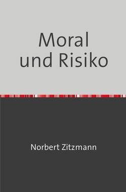 Moral und Risiko von Zitzmann,  Norbert