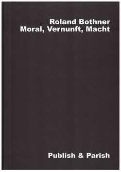 Moral, Vernunft, Macht von Bothner,  Roland