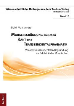 Moralbegründung zwischen Kant und Transzendentalpragmatik von Matsumoto,  Dairi