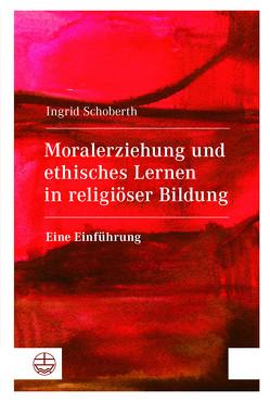 Moralerziehung und ethisches Lernen in religiöser Bildung von Schoberth,  Ingrid