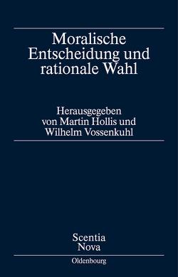 Moralische Entscheidung und rationale Wahl von Hollis,  Martin, Vossenkuhl,  Wilhelm