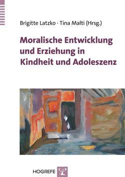 Moralische Entwicklung und Erziehung in Kindheit und Adoleszenz von Latzko,  Brigitte, Malti,  Tina
