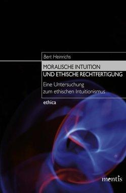 Moralische Intuition und ethische Rechtfertigung von Heinrichs,  Bert