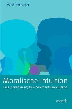Moralische Intuition von Burgbacher,  Astrid