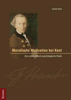 Moralische Motivation bei Kant von Peine,  Daniela