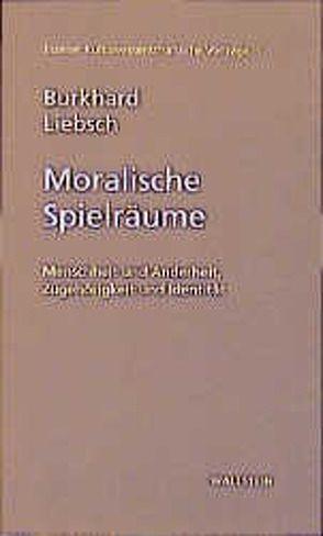 Moralische Spielräume von Liebsch,  Burkhard