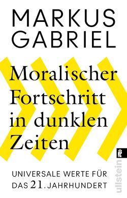 Moralischer Fortschritt in dunklen Zeiten von Gabriel,  Markus