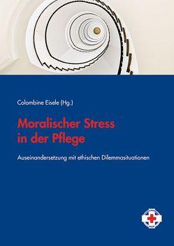 Moralischer Stress in der Pflege von Eisele,  Colombine