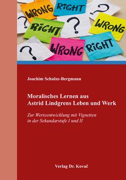 Moralisches Lernen aus Astrid Lindgrens Leben und Werk von Schulze-Bergmann,  Joachim