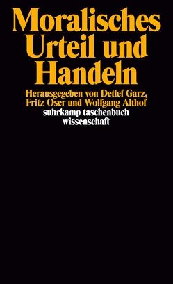 Moralisches Urteil und Handeln von Ackermann,  Friedhelm, Althof,  Wolfgang, Garz,  Detlef, Oser,  Fritz