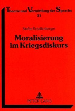 Moralisierung im Kriegsdiskurs von Schallenberger,  Stefan