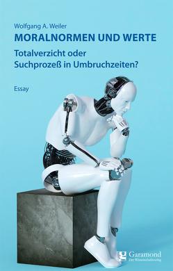 Moralnormen und Werte von Weiler,  Wolfgang A.