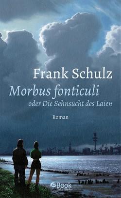 Morbus Fonticuli oder die Sehnsucht des Laien von Schulz,  Frank