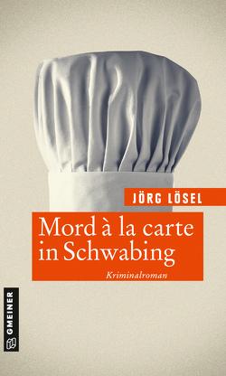 Mord à la carte in Schwabing von Lösel,  Jörg