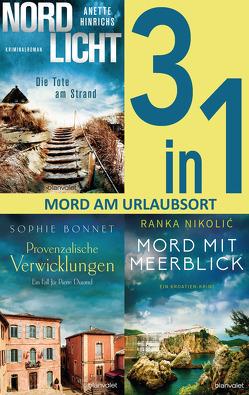 Mord am Urlaubsort: – Nordlicht – Die Tote am Strand / Provenzalische Verwicklungen / Mord mit Meerblick (3in1-Bundle) von Bonnet,  Sophie, Hinrichs,  Anette, Nikolić,  Ranka