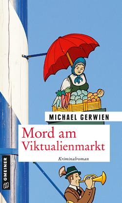 Mord am Viktualienmarkt von Gerwien,  Michael