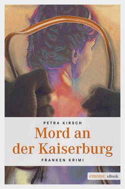 Mord an der Kaiserburg von Kirsch,  Petra