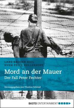 Mord an der Mauer von Keil,  Lars-Broder, Kellerhoff,  Sven Felix, Schmid,  Thomas