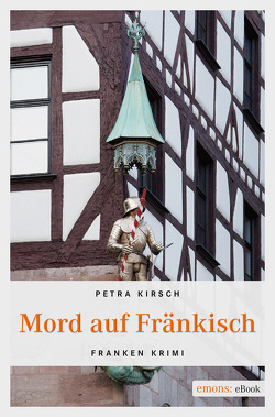 Mord auf Fränkisch von Kirsch,  Petra