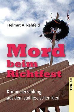 Mord beim Richtfest von Rehfeld,  Helmut A.