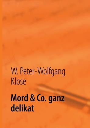 Mord & Co. ganz delikat von Klose,  W. Peter-Wolfgang