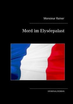 Mord im Elyséepalast von Rainer,  Monsieur