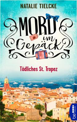 Mord im Gepäck – Tödliches St. Tropez von Tielcke,  Natalie