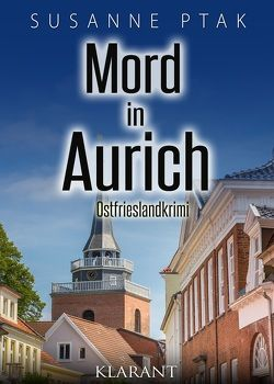 Mord in Aurich. Ostfrieslandkrimi von Ptak,  Susanne