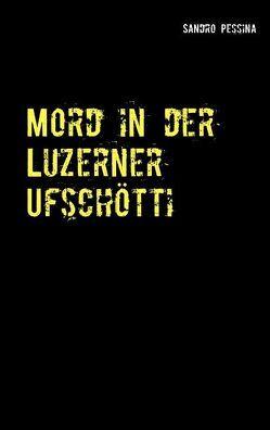 Mord in der Luzerner Ufschötti von Pessina,  Sandro