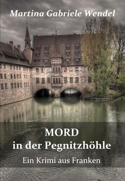 Mord in der Pegnitzhöhle – Ein Krimi aus Franken von Wendel,  Martina Gabriele