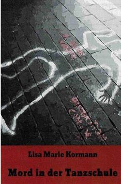 Mord in der Tanzschule von Kormann,  Lisa Marie