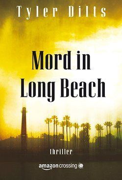 Mord in Long Beach von Dilts,  Tyler, Weiligmann,  Anja