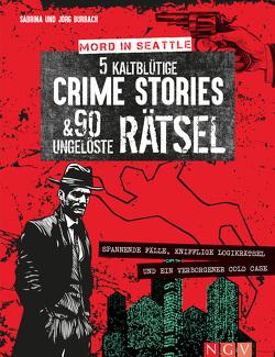 Mord in Seattle – 5 düstere Crime Stories und 100 ungelöste Rätsel von Burbach,  Jörg, Burbach,  Sabrina