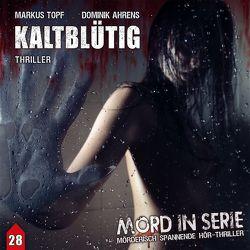 Mord in Serie 28: Kaltblütig von Ahrens,  Dominik, Topf,  Markus