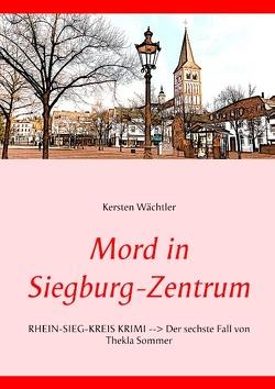 Mord in Siegburg-Zentrum von Wächtler,  Kersten