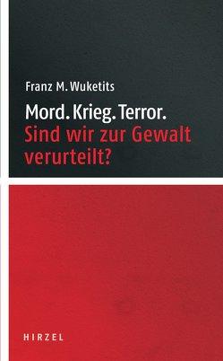 Mord. Krieg. Terror. von Wuketits,  Franz M.