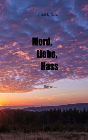 Mord, Liebe, Hass von Stolz,  Franziska