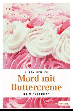 Mord mit Buttercreme von Mehler,  Jutta