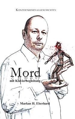 Mord mit Klavierbegleitung von Eberhard,  Markus H.