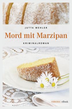 Mord mit Marzipan von Mehler,  Jutta