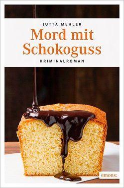 Mord mit Schokoguss von Mehler,  Jutta