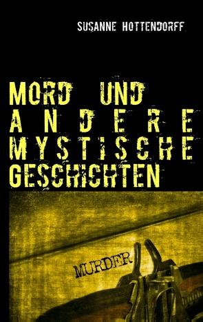 Mord  und andere mystische Geschichten von Hottendorff,  Susanne
