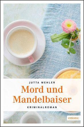 Mord und Mandelbaiser von Mehler,  Jutta